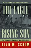 The Eagle and the Rising Sun: The Japanese-American War 1941-1943: Pearl Harbor through Guadalcanal