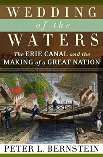 Wedding of the Waters: The Erie Canal and the Making of a Great Nation, Bernstein, Peter L.