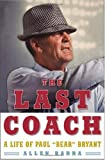 "The Last Coach: A Life of Paul ""Bear"" Bryant - book cover picture"