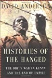 Histories of the Hanged: The Dirty War in Kenya and the End of Empire by: David Anderson