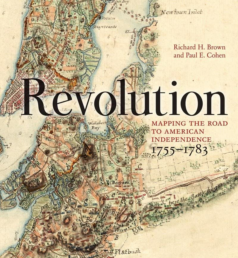 Revolution: Mapping the Road to American Independence, 1755-1783 - Richard H. Brown, Paul E. Cohen