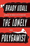 The Lonely Polygamist: A Novel, Udall, Brady
