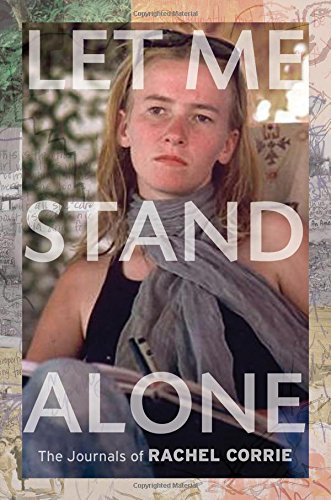 Let Me Stand Alone: The Journals of Rachel Corrie, Corrie, Rachel
