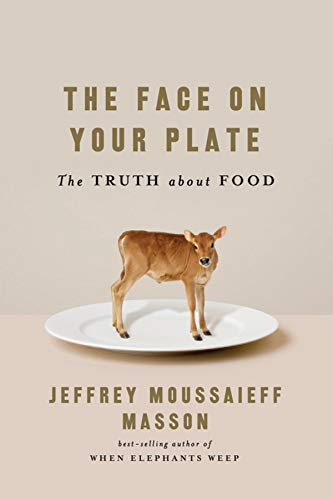 The Face on Your Plate: The Truth About Food, Masson, Jeffrey Moussaieff