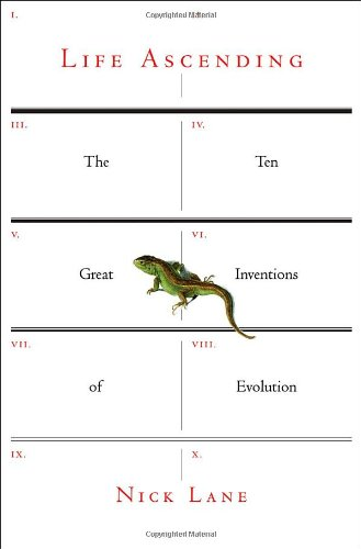 Life Ascending: The Ten Great Inventions of Evolution, by Lane, Nick