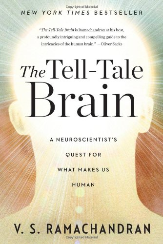 The Tell-Tale Brain: A Neuroscientist's Quest for What Makes Us Human, by Ramachandran, V. S.