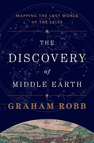 The Discovery of Middle Earth: Mapping the Lost World of the Celts, Robb, Graham