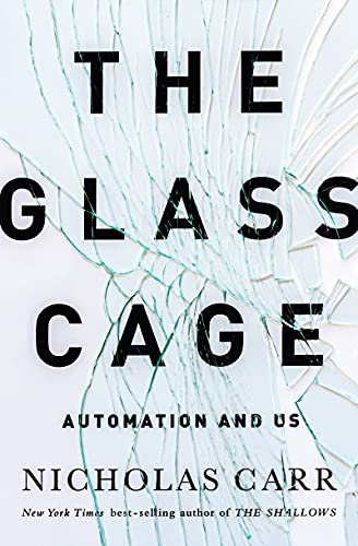 The Glass Cage: Automation and Us, Carr, Nicholas