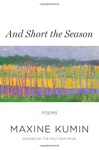 And Short the Season: Poems, Kumin, Maxine