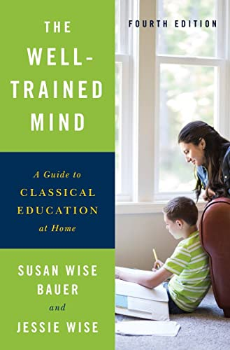 The Well-Trained Mind: A Guide to Classical Education at Home (Fourth Edition) - Susan Wise Bauer, Jessie Wise