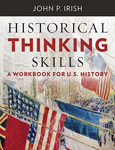 Historical Thinking Skills: A Workbook for U. S. History - John P. Irish