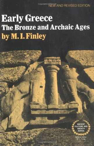 Early Greece: The Bronze and Archaic Ages (Ancient Culture and Society), Finley CBE  FBA, Moses I.
