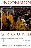 Uncommon Ground: Rethinking the Human Place in Nature/William Cronon