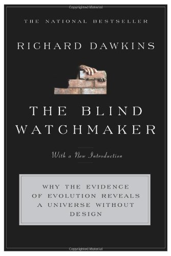 The Blind Watchmaker: Why the Evidence of Evolution Reveals a Universe Without Design by Richard Dawkins