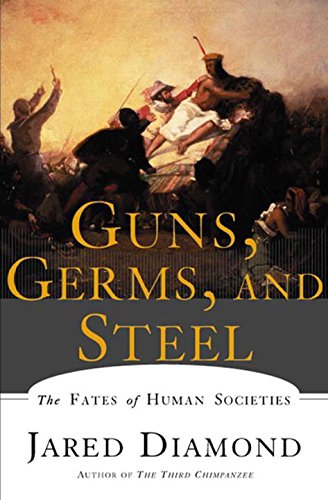 Guns, Germs, and Steel: The Fates of Human Societies, Jared M. Diamond