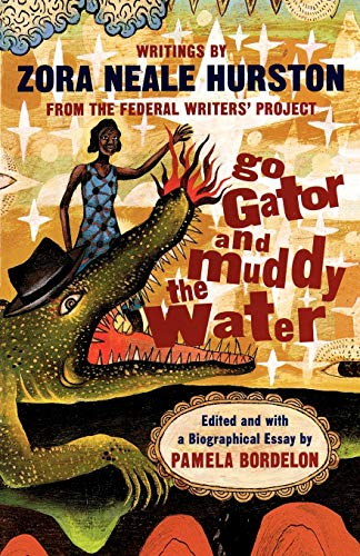 Publication Go Gator And Muddy The Water Writings By Zora Neale  Publication Go Gator And Muddy The Water Writings By Zora Neale Hurston  From The Federal Writers Project