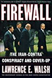 Firewall: The Iran-Contra Conspiracy and Cover-Up - by Lawrence E. Walsh