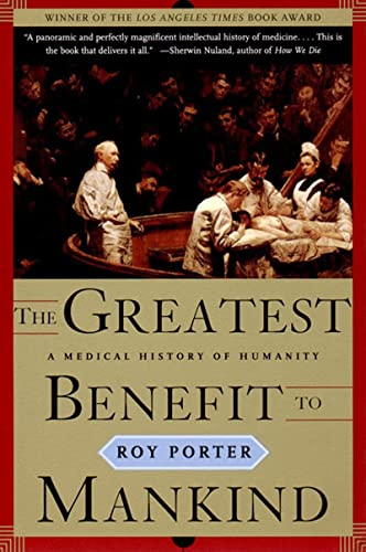 The Greatest Benefit to Mankind: A Medical History of Humanity (The Norton History of Science) - Roy Porter