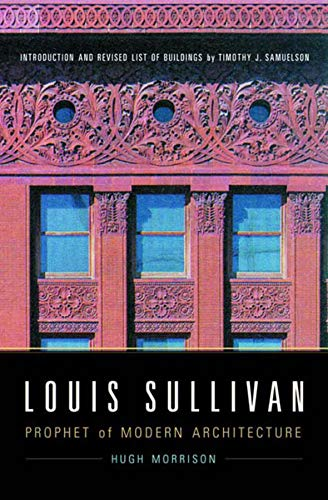 Louis Sullivan: Prophet of Modern Architecture, Revised Edition by Hugh Morrison, Timothy J. Samuelson (Introduction)