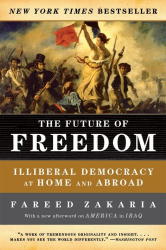 The Future of Freedom: Illiberal Democracy at Home and Abroad, by Zakaria, F.