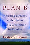 Plan B: Rescuing a Planet under Stress and a Civilization in Trouble - book cover picture