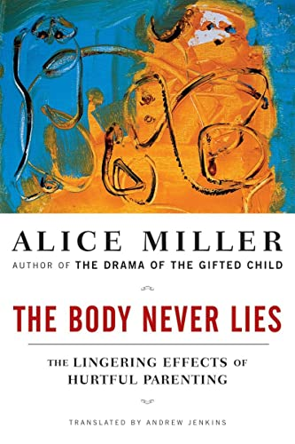 The Body Never Lies: The Lingering Effects of Cruel Parenting, by Miller, Alice
