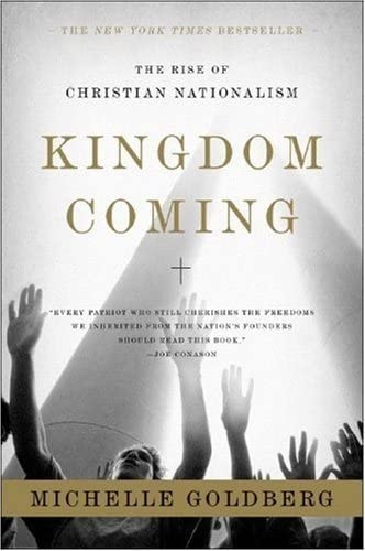 Kingdom Coming: The Rise of Christian Nationalism, by Goldberg, M