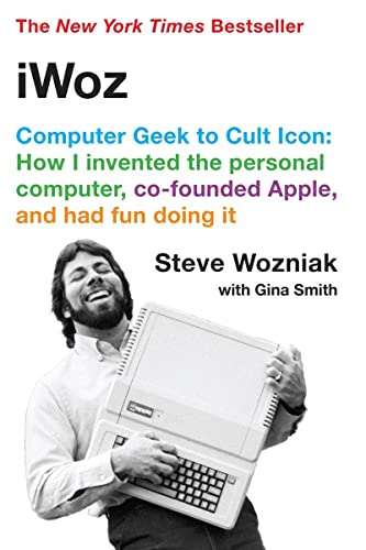 iWoz: Computer Geek to Cult Icon: How I Invented the Personal Computer, Co-Founded Apple, and Had Fun Doing It - Steve WozniakGina Smith