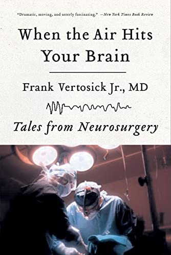 When the Air Hits Your Brain: Tales from Neurosurgery, by Vertosick Jr., F