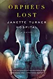Cover Image of Orpheus Lost: A Novel by Janette Turner Hospital published by W. W. Norton & Company