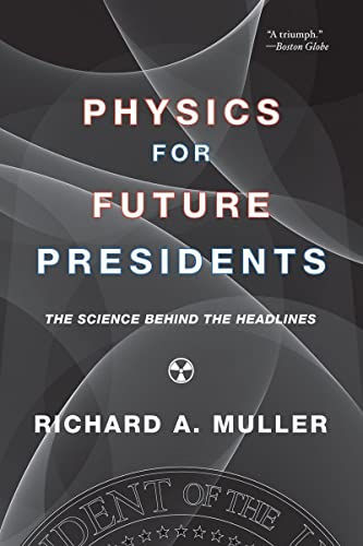 Physics for Future Presidents: The Science Behind the Headlines, Muller, Richard A.