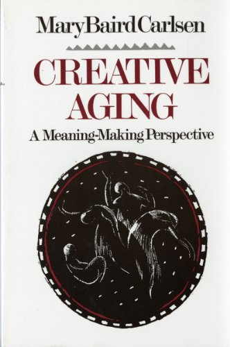 Creative Aging: A Meaning-Making Perspective, Mary B. Carlsen