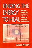 Finding the Energy to Heal: How EMDR, Hypnosis, TFT, Imagery, and Body-Focused Therapy Can Help Resolve Health Problems (Norton Professional Books)