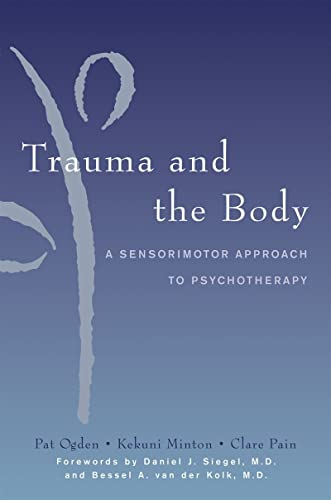 Trauma and the Body: A Sensorimotor Approach to Psychotherapy