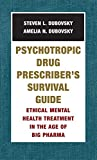Psychotropic Drug Prescriber's Survival Guide