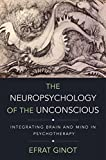 The Neuropsychology of the Unconscious by Efrat Ginot