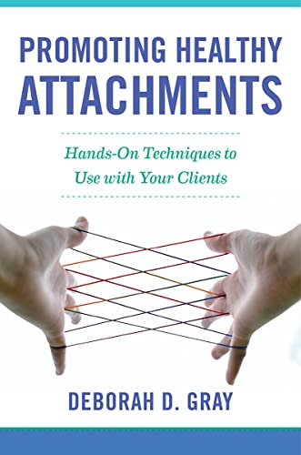 Promoting Healthy Attachments by Deborah D. Gray