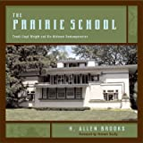 The Prairie School: Frank Lloyd Wright and His Midwest Contemporaries book cover