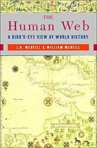The Human Web: A Bird's-Eye View of World History - J. R. McNeill, William H. McNeill