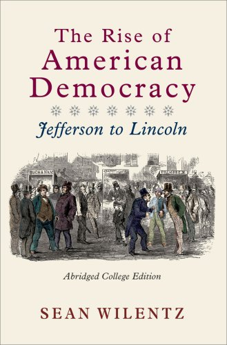 The Rise of American Democracy: Jefferson to Lincoln (Abridged College Edition)
