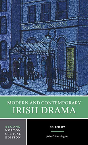 Modern and Contemporary Irish Drama (Second Edition)  (Norton Critical Editions)