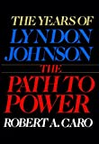 The Path to Power (The Years of Lyndon Johnson, Volume 1) - book cover picture