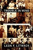 Trouble in Mind : Black Southerners in the Age of Jim Crow - book cover picture