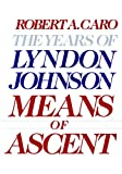 Means of Ascent (The Years of Lyndon Johnson, Volume 2) - book cover picture