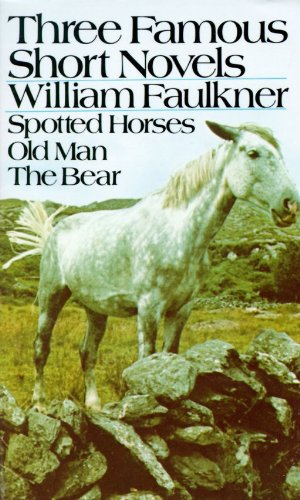 Three Famous Short Novels: Spotted Horses / Old Man / The Bear, Faulkner, William