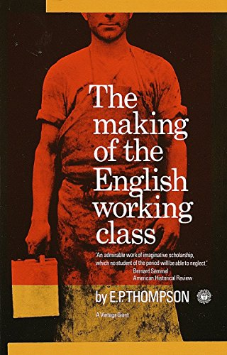 Making of the English Working Class, by Thompson, E.P.