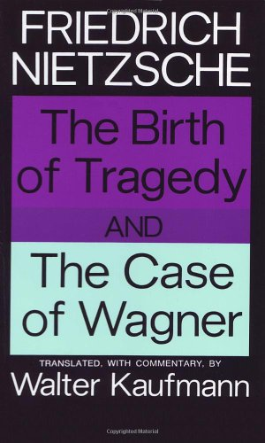The Birth of Tragedy and The Case of Wagner, Nietzsche, Friedrich