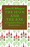 The Icon and the Axe : An Interpretive History of Russian Culture - book cover picture