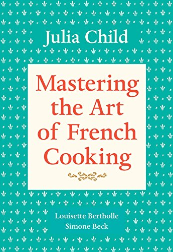Mastering the Art of French Cooking (Volume 1)