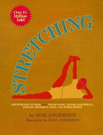Stretching for Everyday Fitness and for Running, Tennis, Raquetball; Cycling, Swimming, Golf, and Other Sports, Bob Anderson